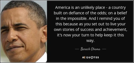 quote-america-is-an-unlikely-place-a-country-built-on-defiance-of-the-odds-on-a-belief-in-barack-obama-83-99-36