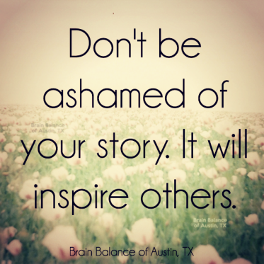 Dont-be-ashamed-of-your-story-it-will-inspire-others[1].png
